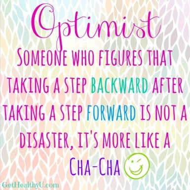 """a poster with the quote """"optimist. someone who figures that taking a step backward after taking a step forward is not a disaster, it's more like a cha-cha"""""""