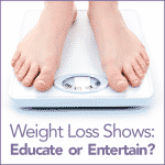 Weight Loss Shows: Educate or Entertain?