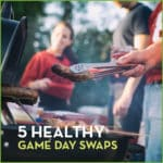 5 Healthy Game Day Food Swaps