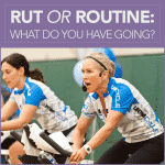 Rut or Routine: What Do You Have Going?