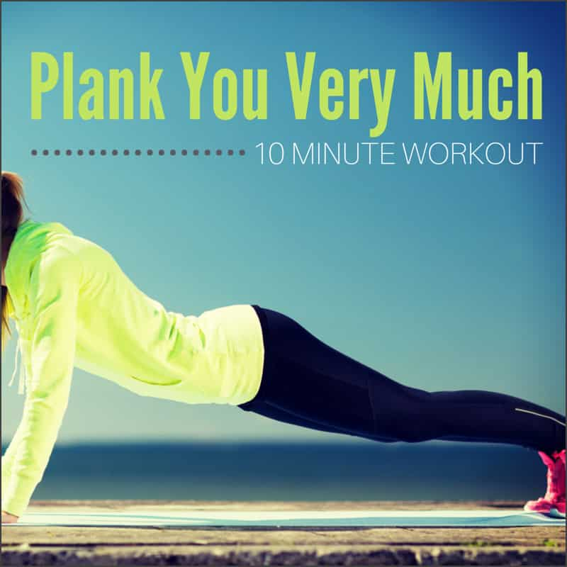 Plank You Very Much 10 Minute Workout Get Healthy U