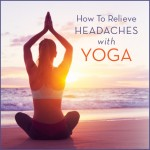 How to Relieve Headaches With Yoga