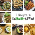 Don't Know What To Eat This Week? 7 Recipes To Eat Healthy All Week
