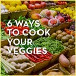 6 Ways to Cook Your Veggies