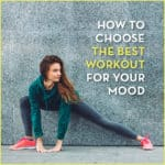 How To Choose The Best Workout For Your Mood