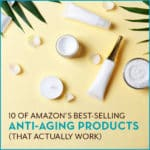 10 of Amazon's Best-Selling Anti-Aging Products (That Actually Work)
